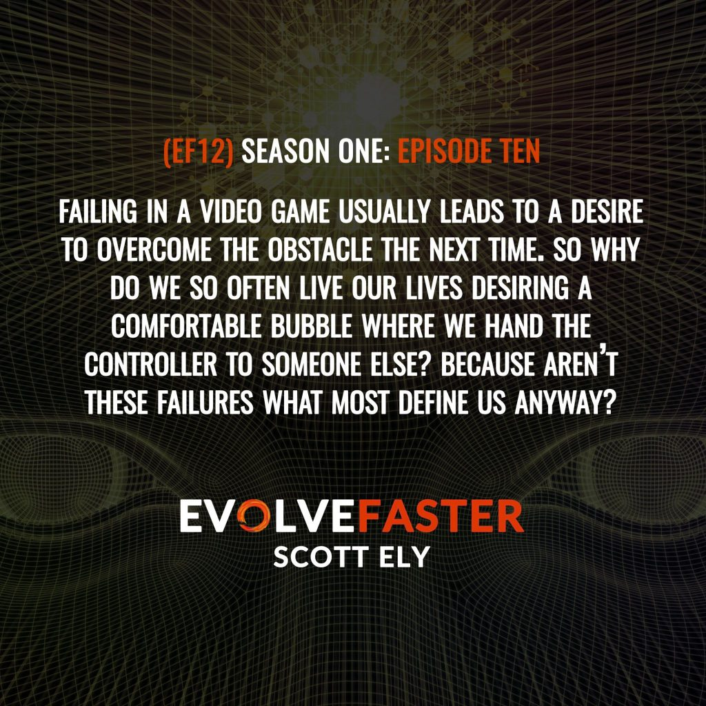 (EF12) S1-E10: Wired to Fail Leveling Up in the Game of Life The Evolve Faster Podcast with Scott Ely Season One