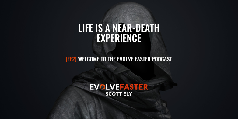 (EF2) Intro: Life is a Near Death Experience Welcome to The EFP