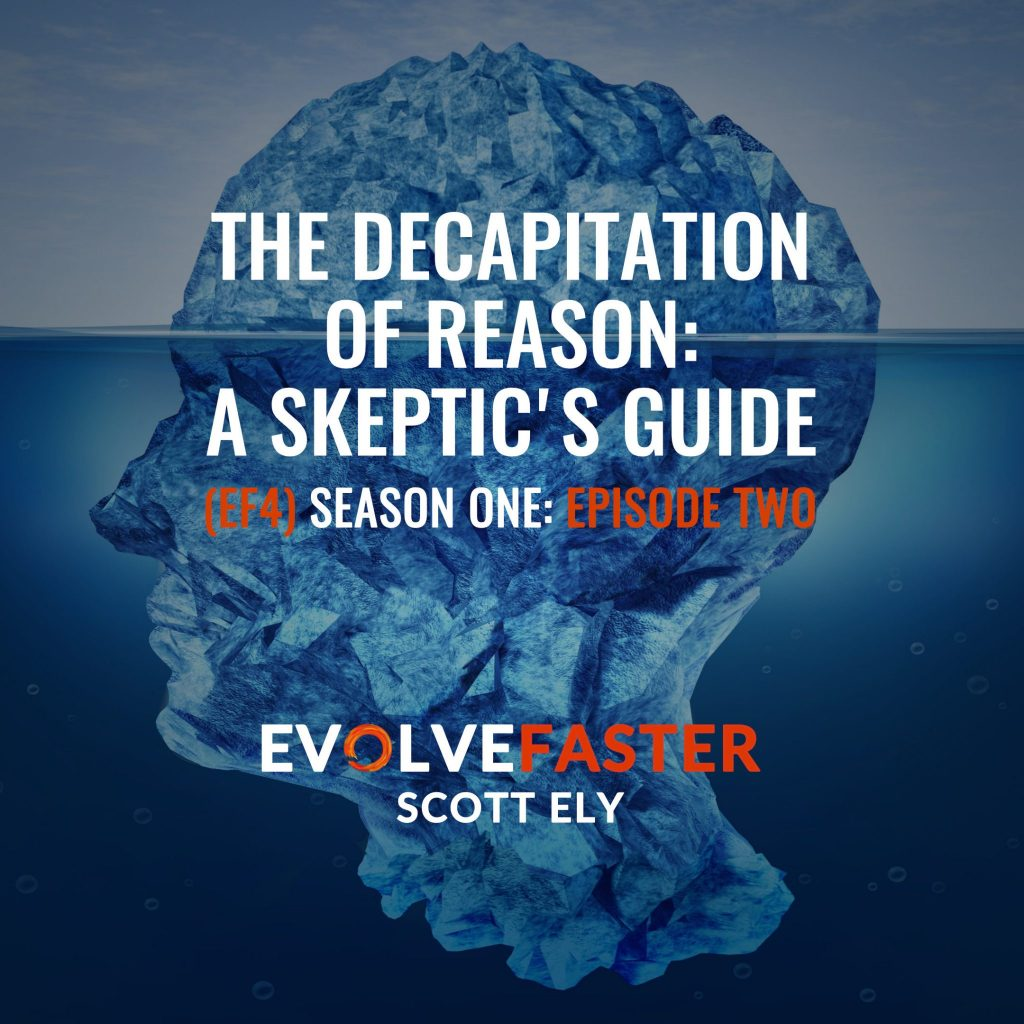 (EF4) S1-E2: The Decapitation of Reason A Skeptics Guide The Evolve Faster Podcast with Scott Ely Season One