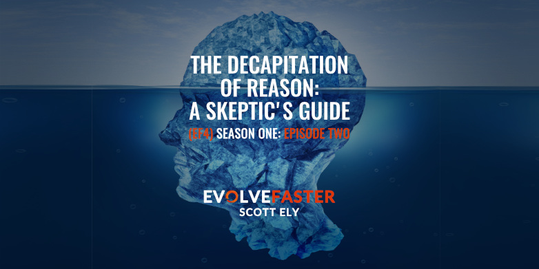 (EF4) S1-E2: The Decapitation of Reason: A Skeptic's Guide (Season One, Episode Two)