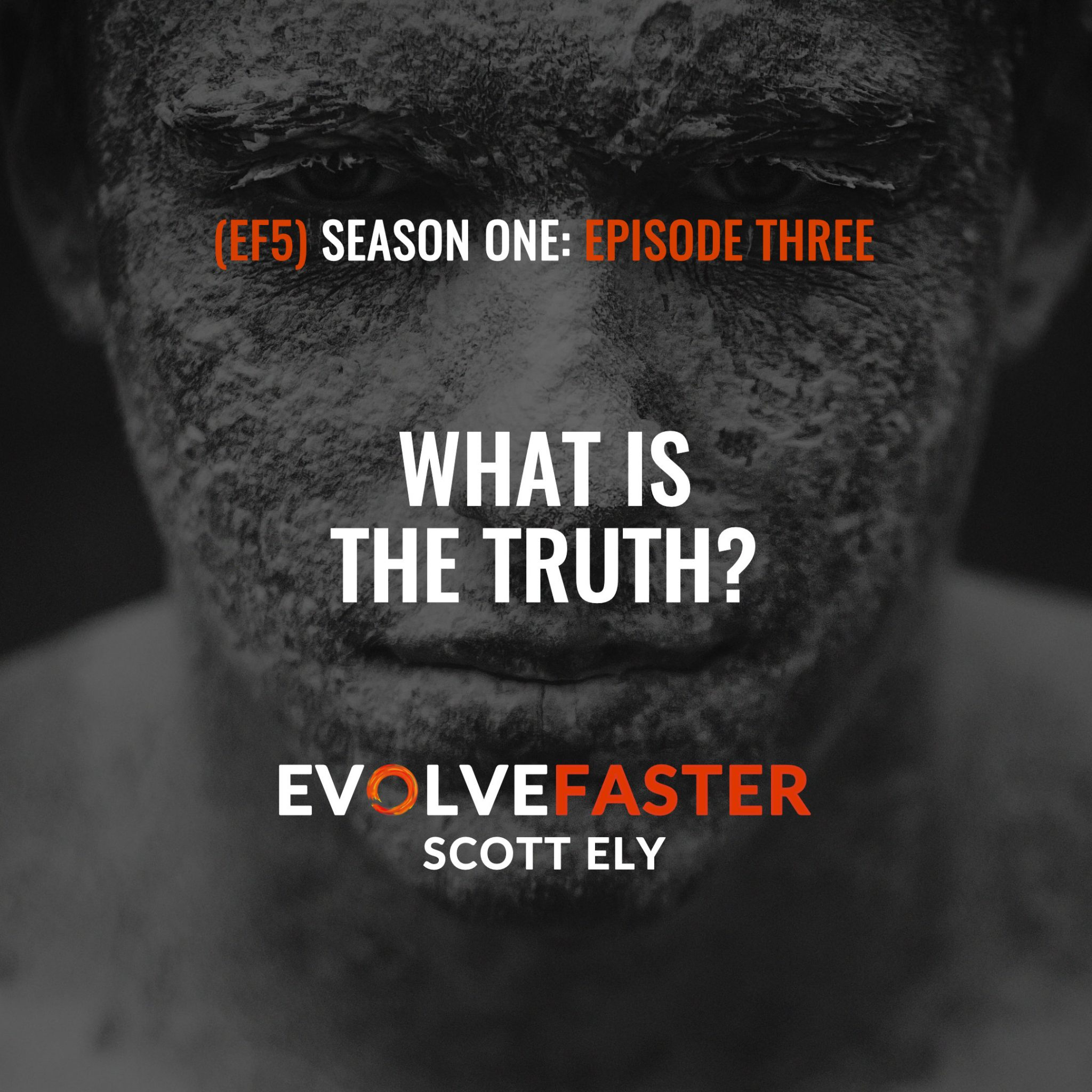(EF5) S1-E3: The Truth is Clay in the Hands of a Sculptor The Evolve Faster Podcast with Scott Ely Season One