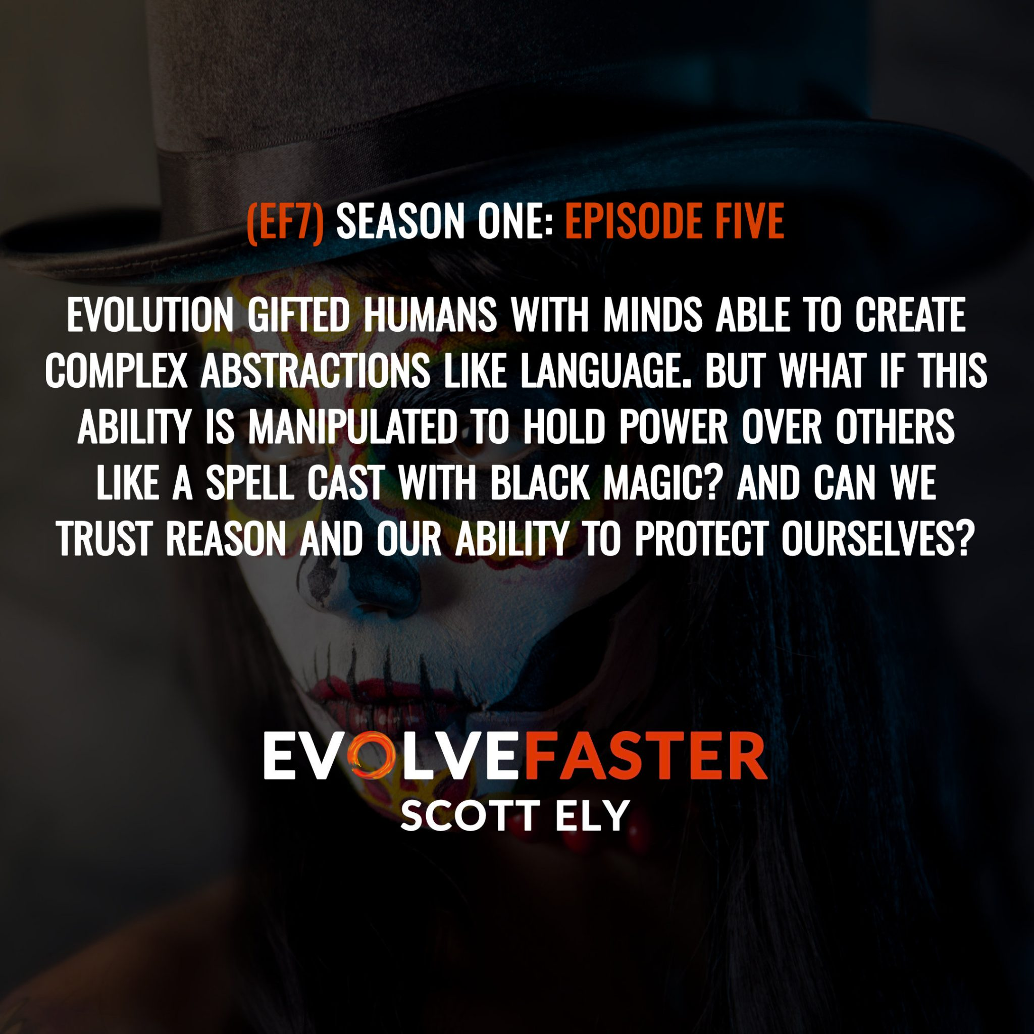 (EF7) S1-E5: Sleight of Mind The Black Magic of Rhetoric The Evolve Faster Podcast with Scott Ely Season One