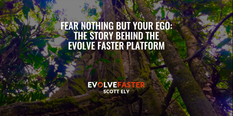 Fear Nothing But Your Ego: About Scott Ely and the Evolve Faster Platform