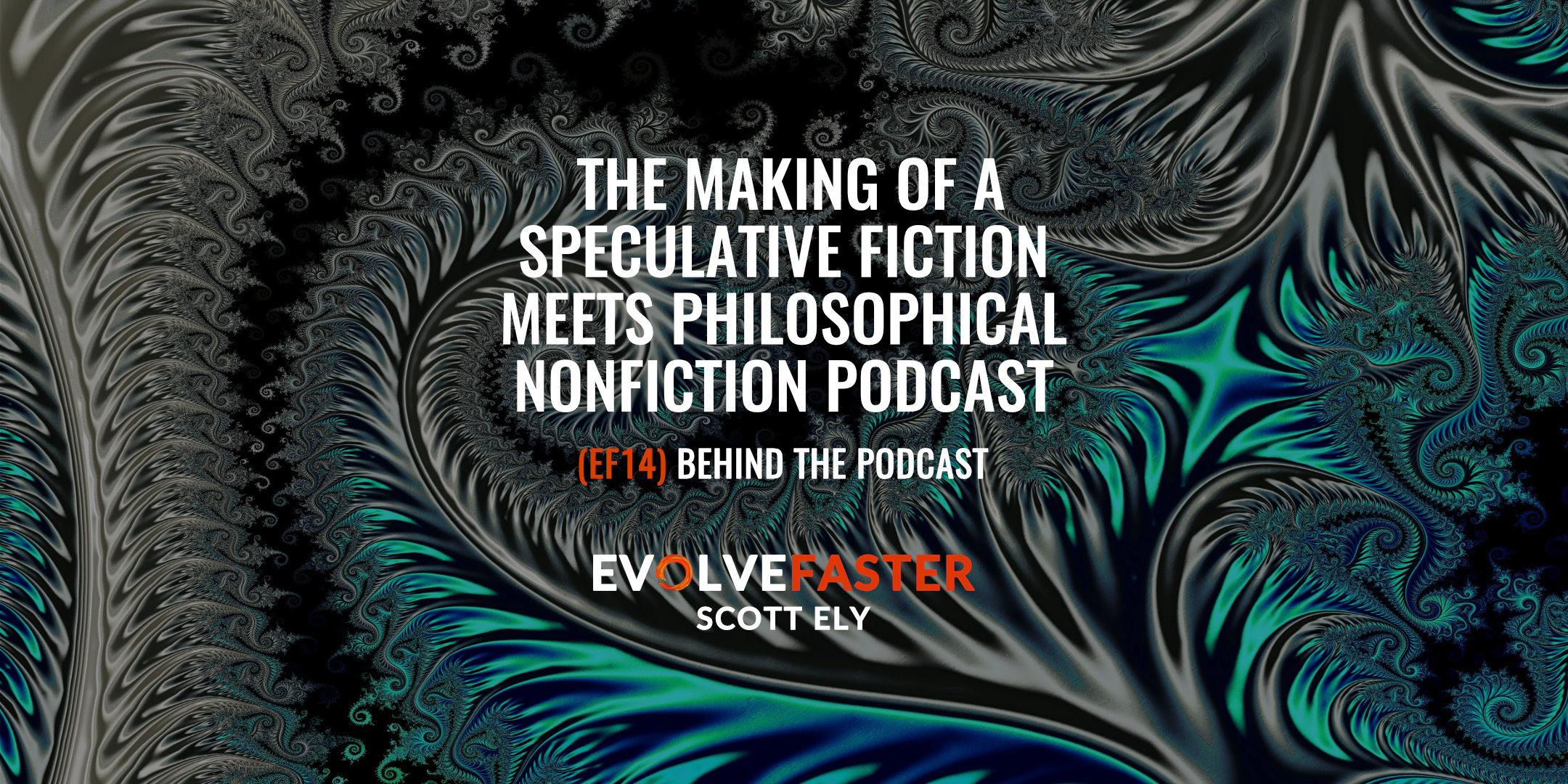 (EF14) BTP-AMA: Behind the Evolve Faster Podcast - The Making of a Speculative Fiction Meets Philosophical Nonfiction Podcast