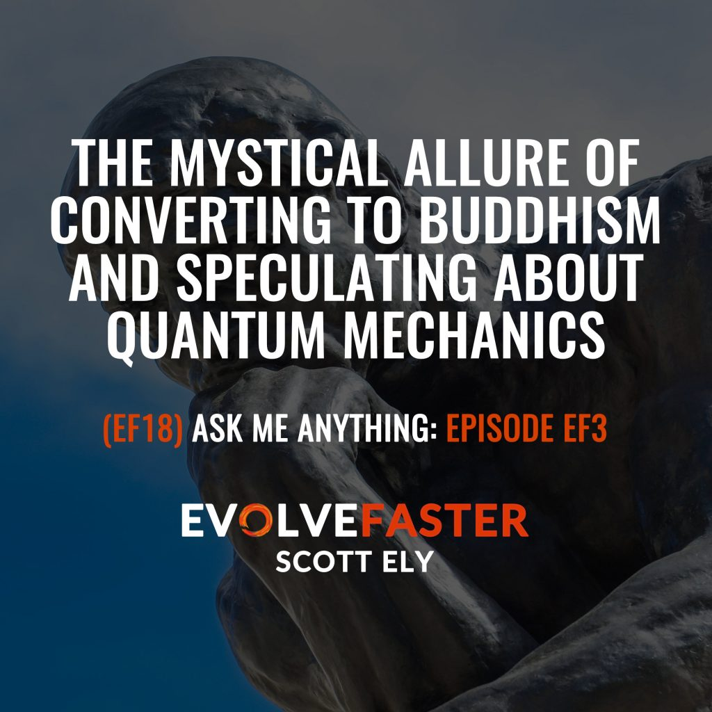 (EF18) AMA-EF3: The Mystical Allure of Converting to Buddhism and Speculating about Quantum Mechanics Ask Me Anything for Episode EF3