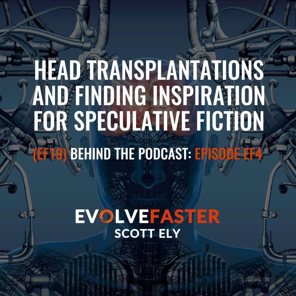 (EF19) BTP-EF4: Head Transplantation and Finding Inspiration for Speculative Fiction Behind the Podcast of Episode EF4