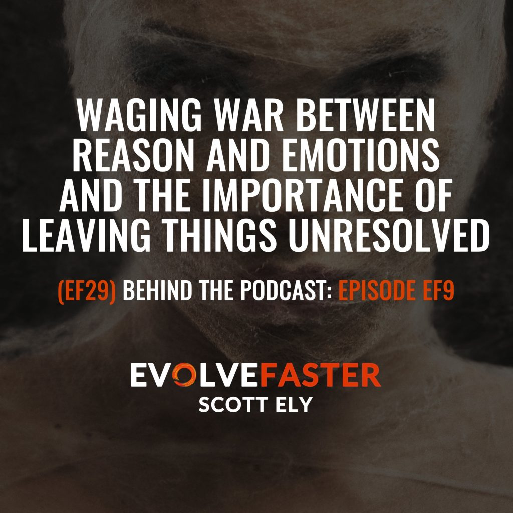 (EF29) BTP-EF9: Waging War Between Reason and Emotions and the Importance of Leaving Things Unresolved Behind the Podcast of Episode EF9