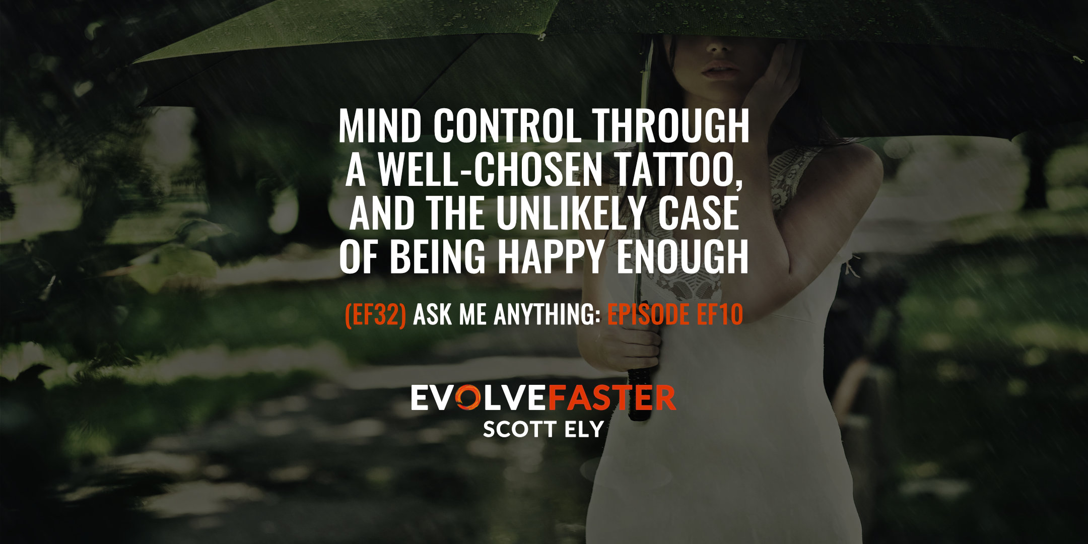 (EF32) AMA-EF10: Mind Control Through a Well Chosen Tattoo and the Unlikely Case of Being Happy Enough Ask Me Anything for Episode EF3