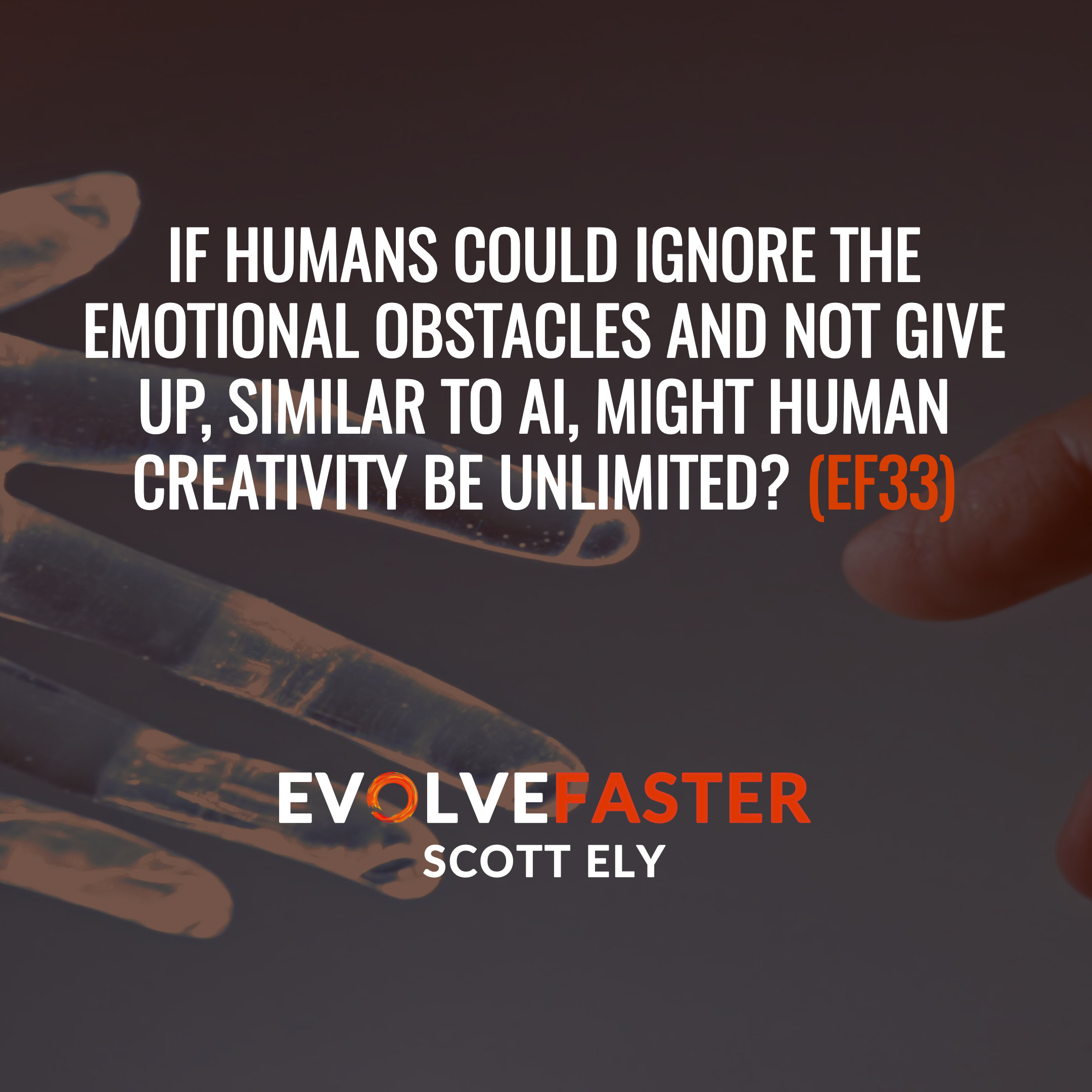 (EF33) BTP-EF11: The Evolution of Artificial Intelligence and the Future of Creativity Behind the Podcast of Episode EF11
