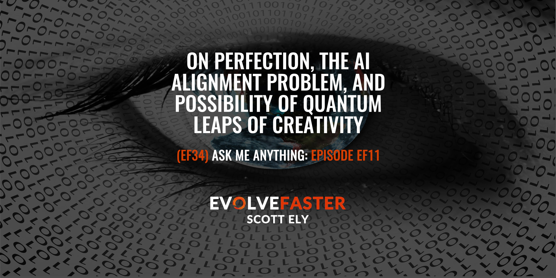 (EF34) AMA-EF11: On Perfection the AI Alignment Problem and Possibility of Quantum Leaps of Creativity Ask Me Anything for Episode EF11