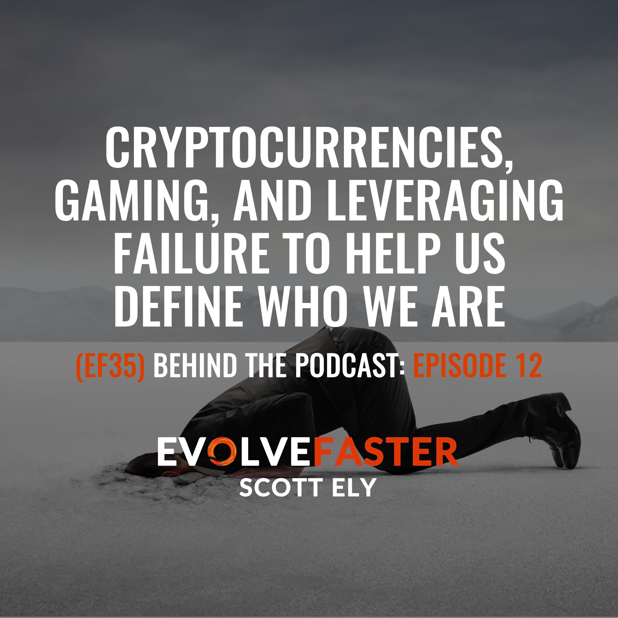 (EF35) BTP-EF12: Cryptocurrencies Gaming and Leveraging Failure to Help Us Define Who We Are Behind the Podcast of Episode EF12