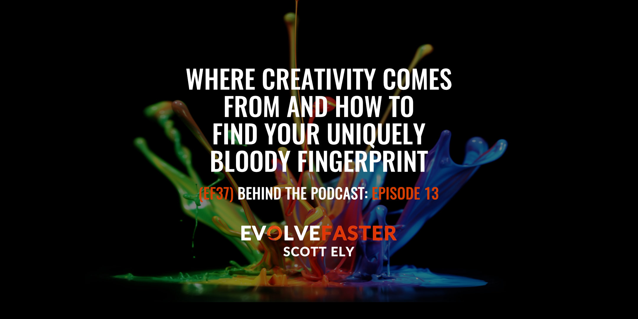 (EF37) BTP-EF13: Where Creativity Comes From and How to Find Your Uniquely Bloody Fingerprint Behind the Podcast of Episode EF13