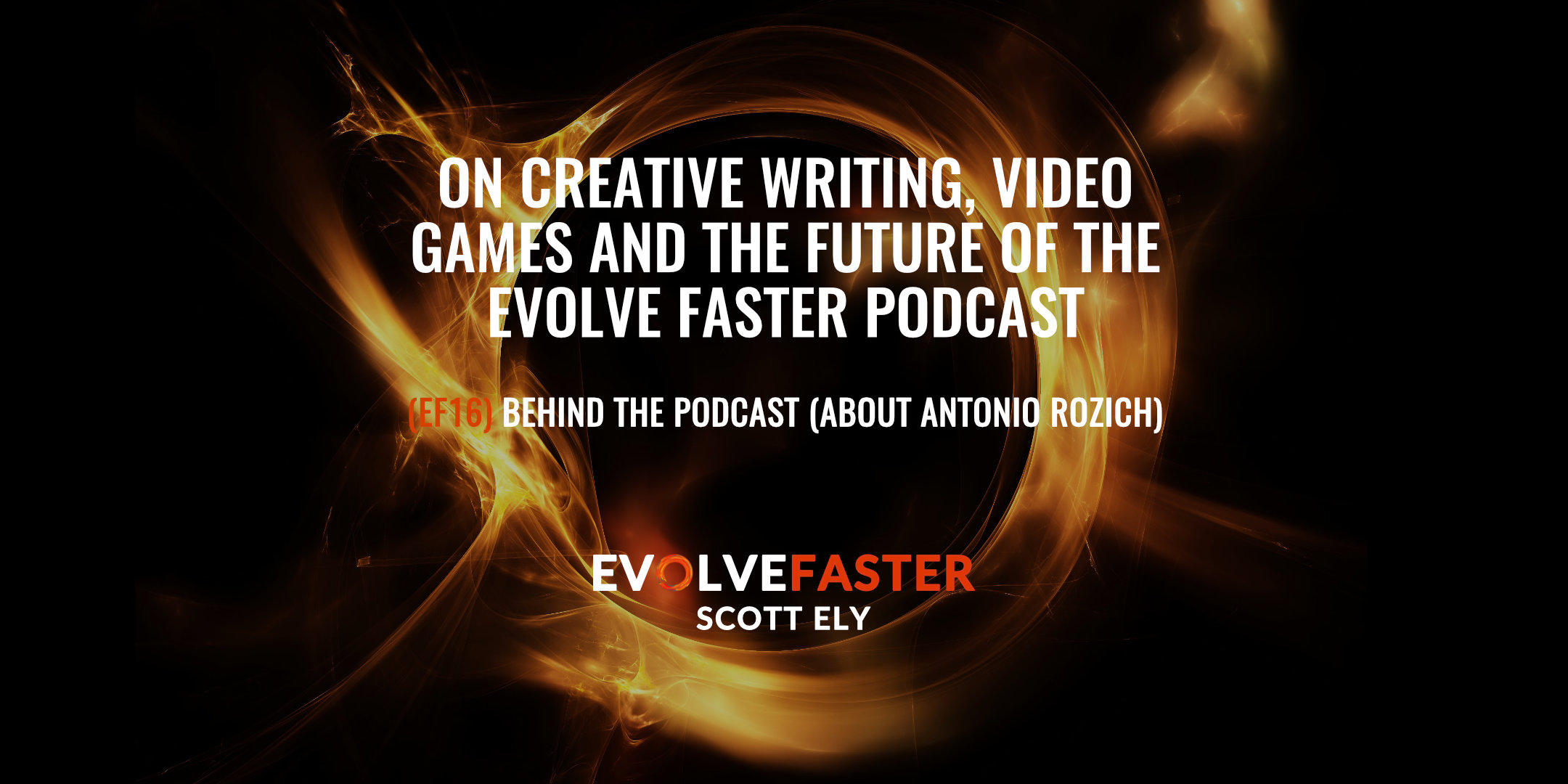 (EF16) BTP: On Creative Writing, Video Games and the Future of the Evolve Faster Podcast (About Antonio Rozich)