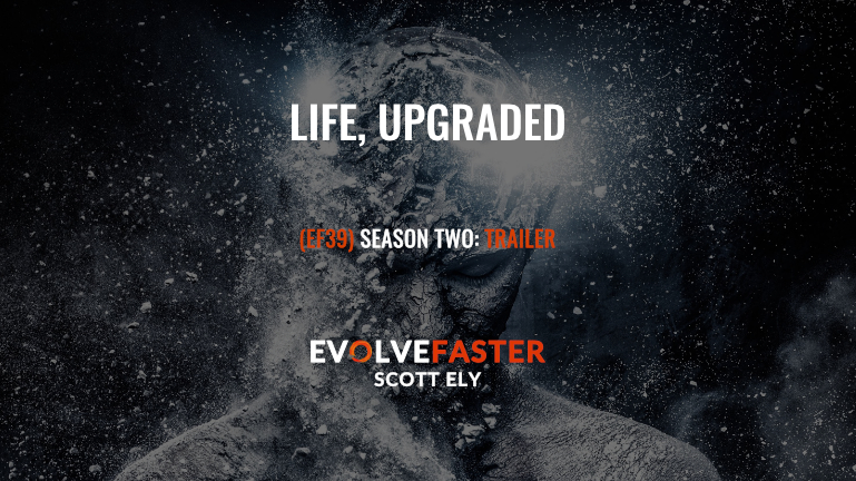 EF39 (S2-E0): LIFE, UPGRADED: Welcome to Season Two of the Evolve Faster Podcast
